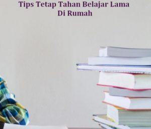 Tips Tetap Tahan Belajar Lama Di Rumah